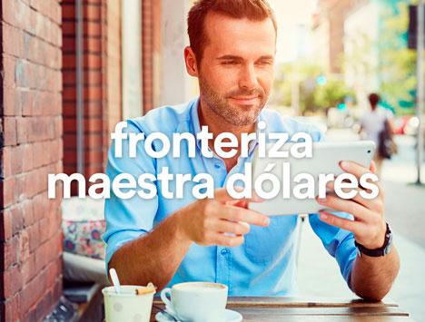 Fronteriza Maestra Dólares